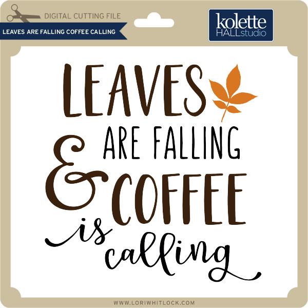 Leaves Are Falling Coffee Calling Lori Whitlock S Svg Shop