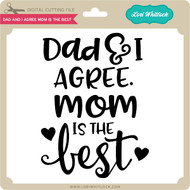 Dad and I Agree Mom is the Best