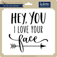 Hey You I Love Your Face