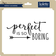 Perfect is So Boring