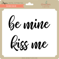 Be Mine Kiss Me