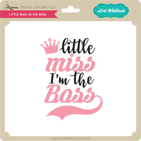 Little Miss I M The Boss Lori Whitlock S Svg Shop