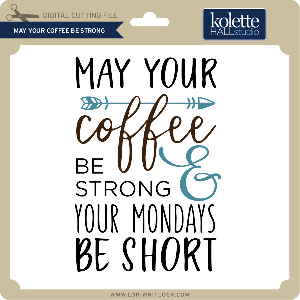 May Your Coffee Be Strong Lori Whitlocks Svg Shop