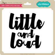Baby T-Shirt: Little and Loud