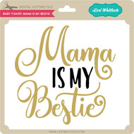 Baby T-Shirt: Mama is My Bestie