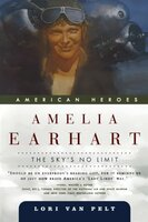 Amelia Earhart The Sky's No Limit by Lori Van Pelt
