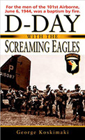 D-Day with the Screaming Eagles by George Koskimaki