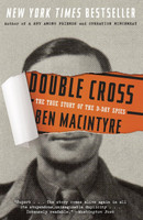 Double Cross- The True Story of the D-Day Spies by Ben Macintyre