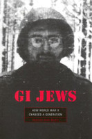 GI Jews: How World War II Changed a Generation by Deborah Dash Moore