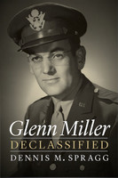 Glenn Miller Declassified by Dennis M. Spragg
