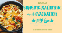BOMBING, RATIONING and  EVACUATION, oh MY - Lunch