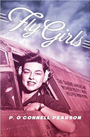 Fly Girls The Daring American Women Pilots Who Helped With WWII  by P.  O'Connell Pearson