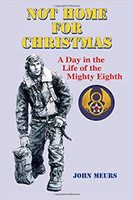 Not Home for Christmas: A Day in the Life of the Mighty Eighth by John Meurs
