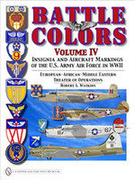 By Robert A. Watkins Battle Colors, Vol. 4: Insignia and Aircraft Markings of the USAAF in World War II European/African/Middle Eastern Theater Operations  By Robert A. Watkins