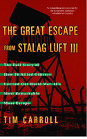 The Great Escape from Stalag Luft III: The Full Story of How 76 Allied Officers Carried Out World War II's Most Remarkable Mass Escape