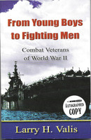 From Young Boys to Fighting Men:  Combat Veterans of World War II Written By Larry H. Valis                                             n By Larry H. Valis