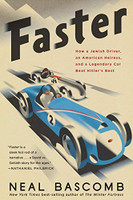 FASTER BY NEAL BASCOMB  > HOW A JEWISH DRIVER, AN AMERICAN HEIRESS, AND A LENGENDARY CAR BEAT HITLER'S BEST