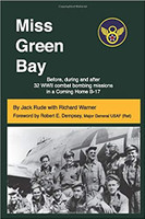 Miss Green Bay: Before, during and after 32 WWII combat bombing missions in a Coming Home B-17: By Jack Rude with Richard Warner