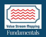 Value Stream Mapping Fundamentals (VSMF)