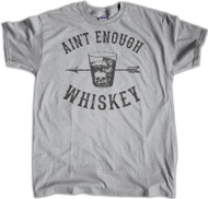 Aint Enough Whiskey Grey