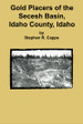 Gold Placers of the Secesh Basin, Idaho County, Idaho