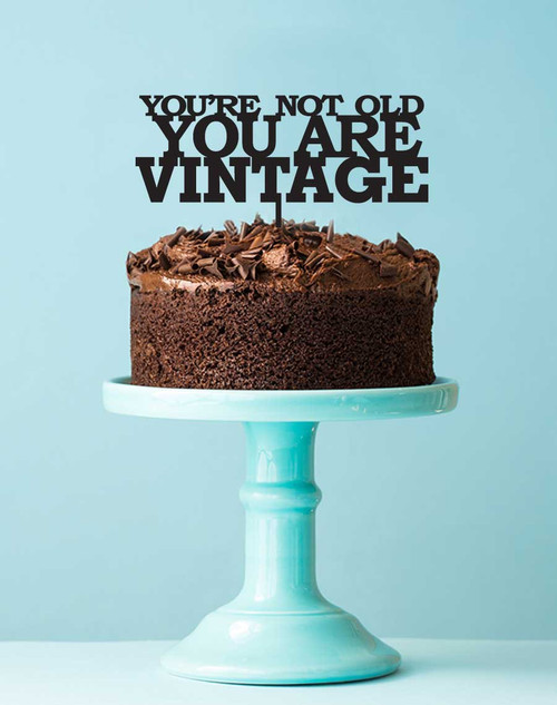You're Not Old You're Vintage Cake Topper Decoration. Laser cut, made in Australia