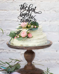 The Best is Yet to Come Wedding Cake Topper - Romantic Saying wedding and engagement cake decoration