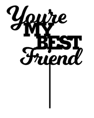 You're My Best Friend Cake Topper