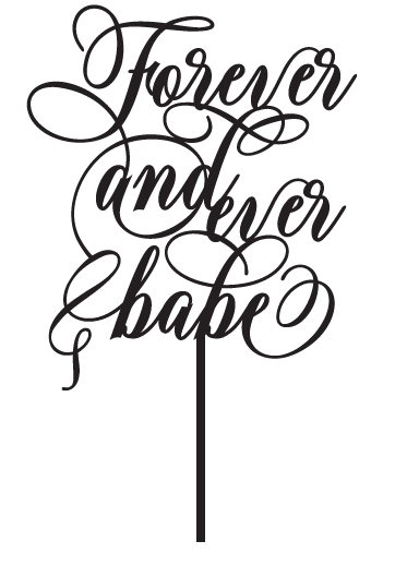Forever and Ever Babe Wedding Cake Topper - Romantic Saying Wedding or Engagement Cake Topper Laser Cut in Australia