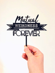 Mutual Weirdness Forever Wedding Cake Topper - Weird Wedding or Engagement Cake Decoration - Made in Melbourne Australia