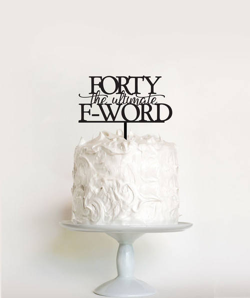 Forty the Ultimate F Word cake decoration