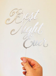 Best Night Ever cake topper for weddings, engagements and birthday parties. Cake decoration laser cut in Melbourne Australia