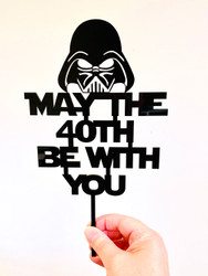 Darth Vader inspired May the Fortieth be With You Cake Topper