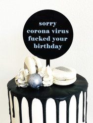 Sorry Corona Virus Fucked Your Birthday Cake Topper